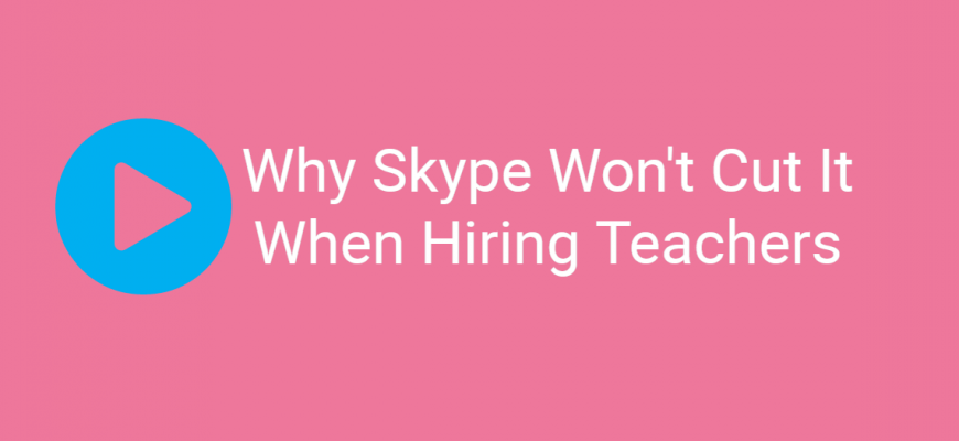 Why Skype Wont Cut It When Hiring Teachers
