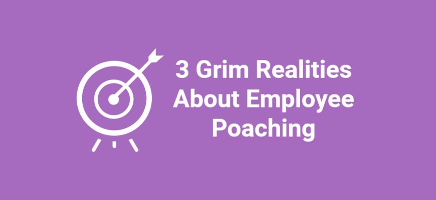 3 Grim Realities About Employee Poaching