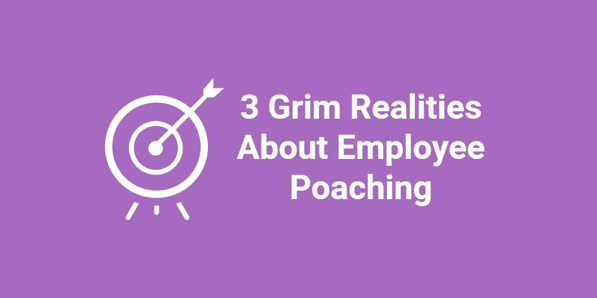 3 Grim Realities About Employee Poaching