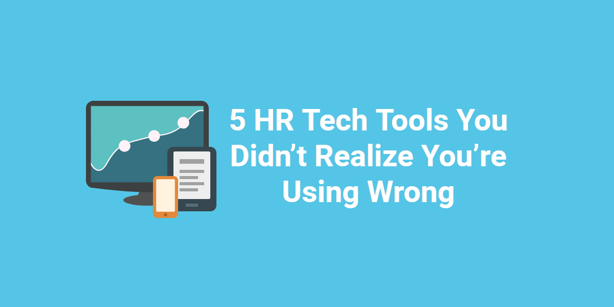 5 HR Tech Tools You Didn't Realize You're Using Wrong
