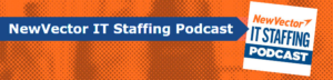 NewVector IT Staffing Podcast