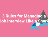 3 Rules for Managing a Job Interview Like a Shark