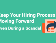 Keep Your Hiring Process Moving Forward -- Even During a Scandal