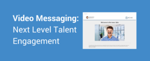 Video Messaging - Next Level Talent Engagement