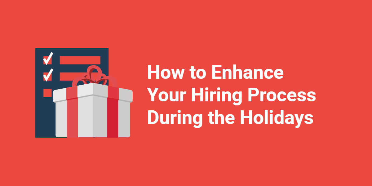 How to Enhance Your Hiring Process During the Holidays