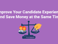 Improve Your Candidate Experience and Save Money at the Same Time