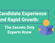 Candidate Experience and Rapid Growth_ The Secrets Only Experts Know