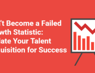 Don't Become a Failed Growth Statistic_ Update Your Talent Acquisition for Success