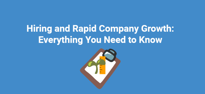 Hiring and Rapid Company Growth: Everything You Need to Know