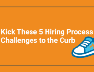 Kick These 5 Hiring Process Challenges to the Curb