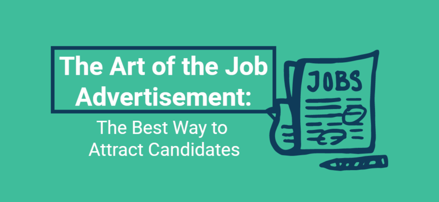 The Art of the Job Advertisement: The Best Way to Attract Candidates