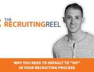 Why You Need to Default to No In Your Recruiting Process