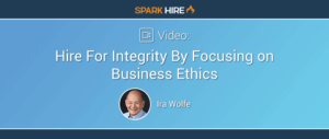 Hire For Integrity By Focusing on Business Ethics