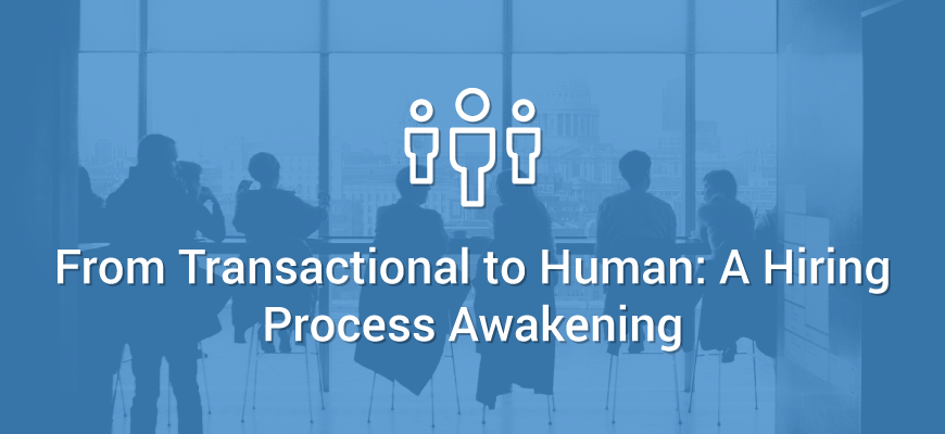 Transactional to Human - A Hiring Process Awakening
