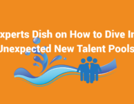 3 Experts Dish on How to Dive Into Unexpected New Talent Pools
