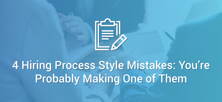 4 Hiring Process Style Mistakes