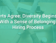 Diversity Begins and Ends With a Sense of Belonging in the Hiring Process