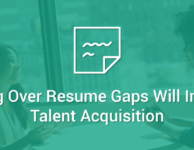 Getting Over Resume Gaps Will Improve Talent Acquisition