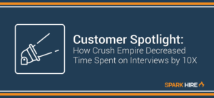 How Crush Empire Decreased Time Spent on Interviewing by 10X