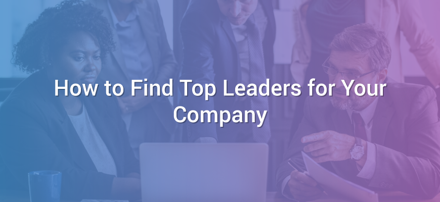 How to Find Top Leaders for Your Company