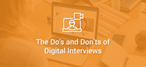 The Dos and Don'ts of Digital Interviews