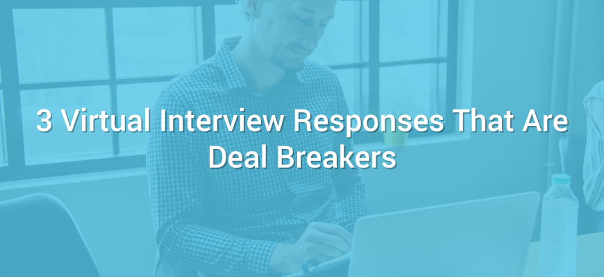 3 Virtual Interview Responses That Are Deal Breakers