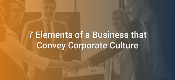 7 Elements of a Business that Convey Corporate Culture