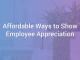Affordable Ways to Show Employee Appreciation