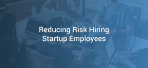 Reducing Risk Hiring Startup Employees