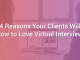 4 Reasons Your Clients Will Grow to Love Virtual Interviews