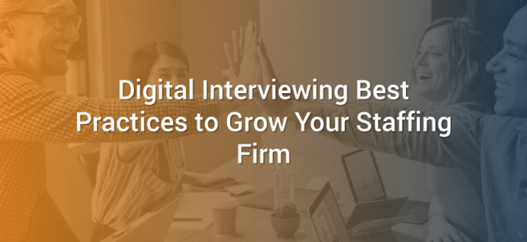 Digital Interviewing Best Practices to Grow Your Staffing Firm