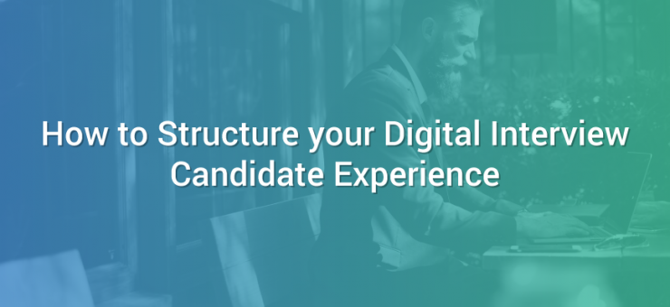 How to Structure your Digital Interview Candidate Experience