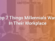 Top 7 Things Millennials Want In Their Workplace