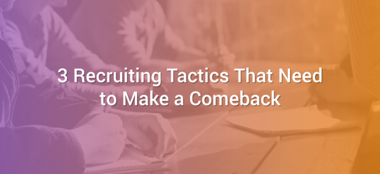 3 Recruiting Tactics That Need to Make a Comeback