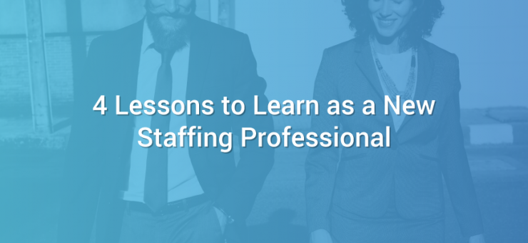 4 Lessons to Learn as a New Staffing Professional