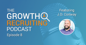 The Growth Recruiting Podcast feat. J.D. Conway