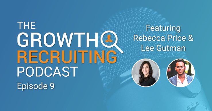 The Growth Recruiting Podcast feat. Rebecca Price and Lee Gutman