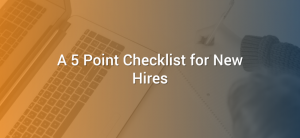 A 5 Point Checklist for New Hires