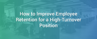 How to Improve Employee Retention for a High-Turnover Position