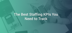 the-best-staffing-kpis-you-need-to-track