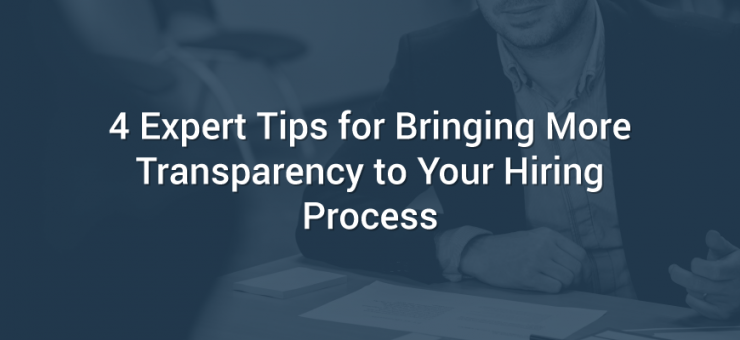 4-expert-tips-for-bringing-more-transparency-to-your-hiring-process