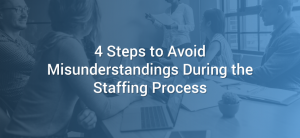 4 Steps to Avoid Misunderstandings During the Staffing Process