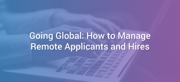 Going Global: How to Manage Remote Applicants and Hires