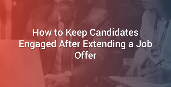 How to Keep Candidates Engaged After Extending a Job Offer