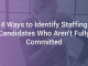 4 Ways to Identify Staffing Candidates Who Aren't Fully Committed