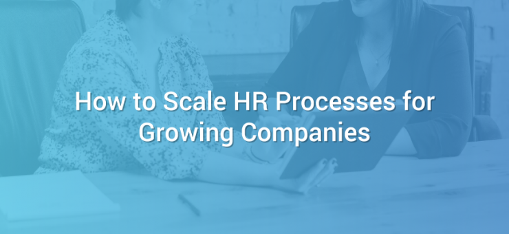 How to Scale HR Processes for Growing Companies
