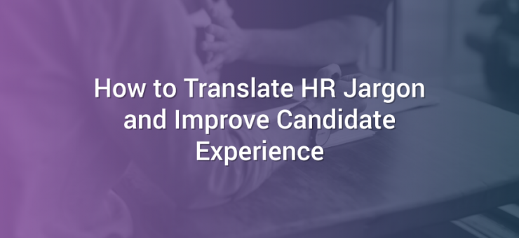 How to Translate HR Jargon and Improve Candidate Experience