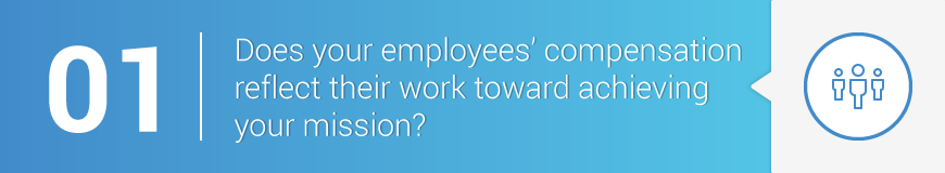 1. Does your employees' compensation reflect their work toward achieving your mission?