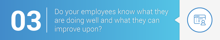 3. Do your employees know what they are doing well and what they can improve upon?