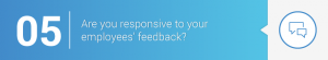 5. Are you responsive to employees' feedback?